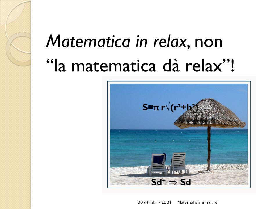 Matematica in relax, non la matematica dà relax! S= π r(r²+h²) Sd + Sd - 30 ottobre 2001Matematica in relax