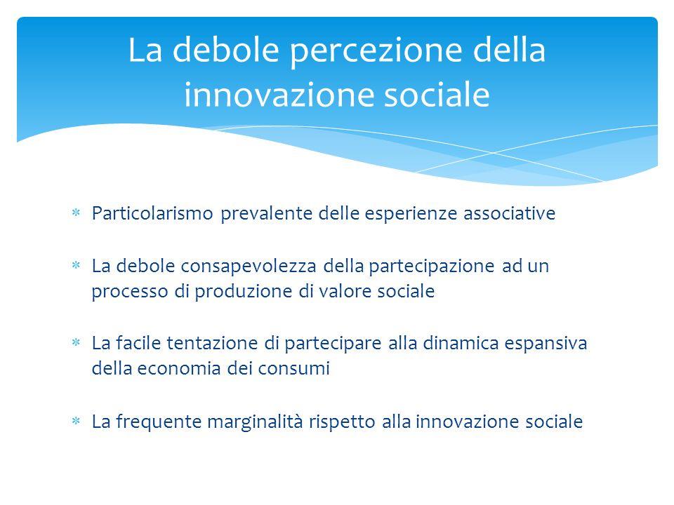 Particolarismo prevalente delle esperienze associative La debole consapevolezza della partecipazione ad un processo di produzione di valore sociale La