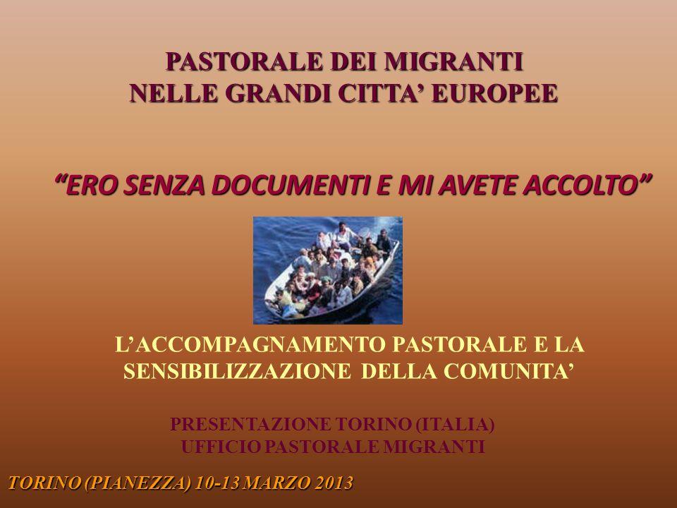 QUADRO ITALIANO IMMIGRAZIONE REGOLARE TORINO (PIANEZZA) 10-13 MARZO 2013 5.011.000 stranieri regolari stimati nel 20115.011.000 stranieri regolari stimati nel 2011 - circa 1 su 7 nato in Italia - circa 1 su 7 nato in Italia di cui 3.637.724 soggiornanti non comunitari:di cui 3.637.724 soggiornanti non comunitari: - oltre la met à titolari di permessi di soggiorno di durata illimitata - oltre la met à titolari di permessi di soggiorno di durata illimitata - aumento annuale di 101.062 persone: + 2,9% - aumento annuale di 101.062 persone: + 2,9% di cui 1.373.000 comunitari (stima) 27,4% comunitaridi cui 1.373.000 comunitari (stima) 27,4% comunitari 72,6% non comunitari 72,6% non comunitari ITALIA, PAESE DI IMMIGRAZIONE (stima Dossier Caritas 2012 e Ministero dellinterno)