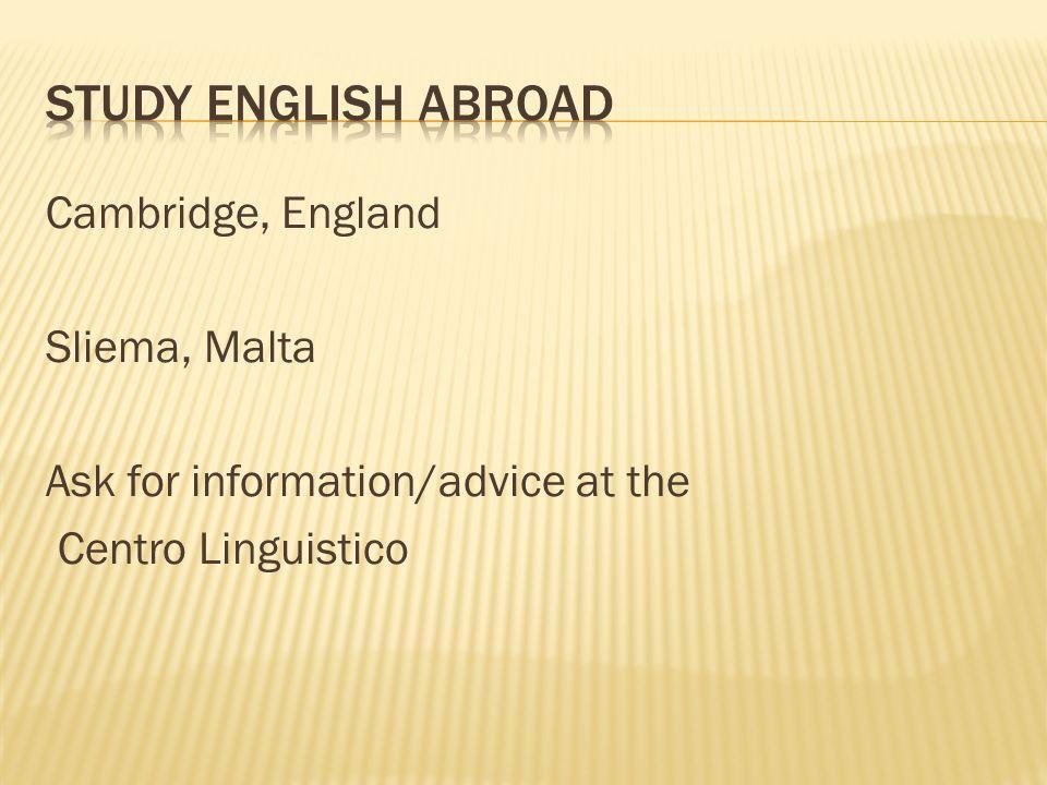 Cambridge, England Sliema, Malta Ask for information/advice at the Centro Linguistico