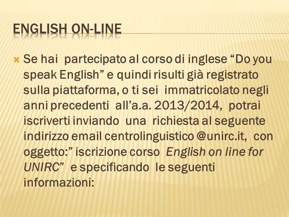 Se hai partecipato al corso di inglese Do you speak English e quindi risulti già registrato sulla piattaforma, o ti sei immatricolato negli anni prece