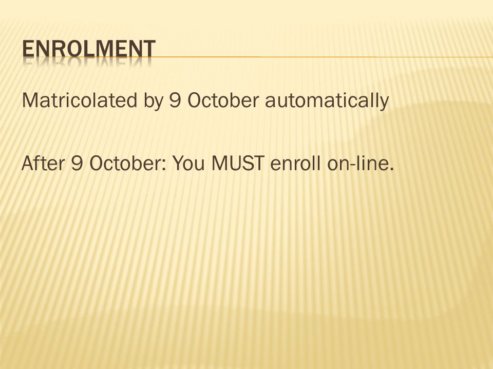 Matricolated by 9 October automatically After 9 October: You MUST enroll on-line.