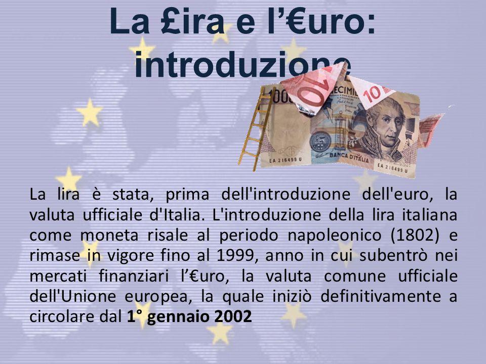 La £ira e luro: introduzione La lira è stata, prima dell introduzione dell euro, la valuta ufficiale d Italia.