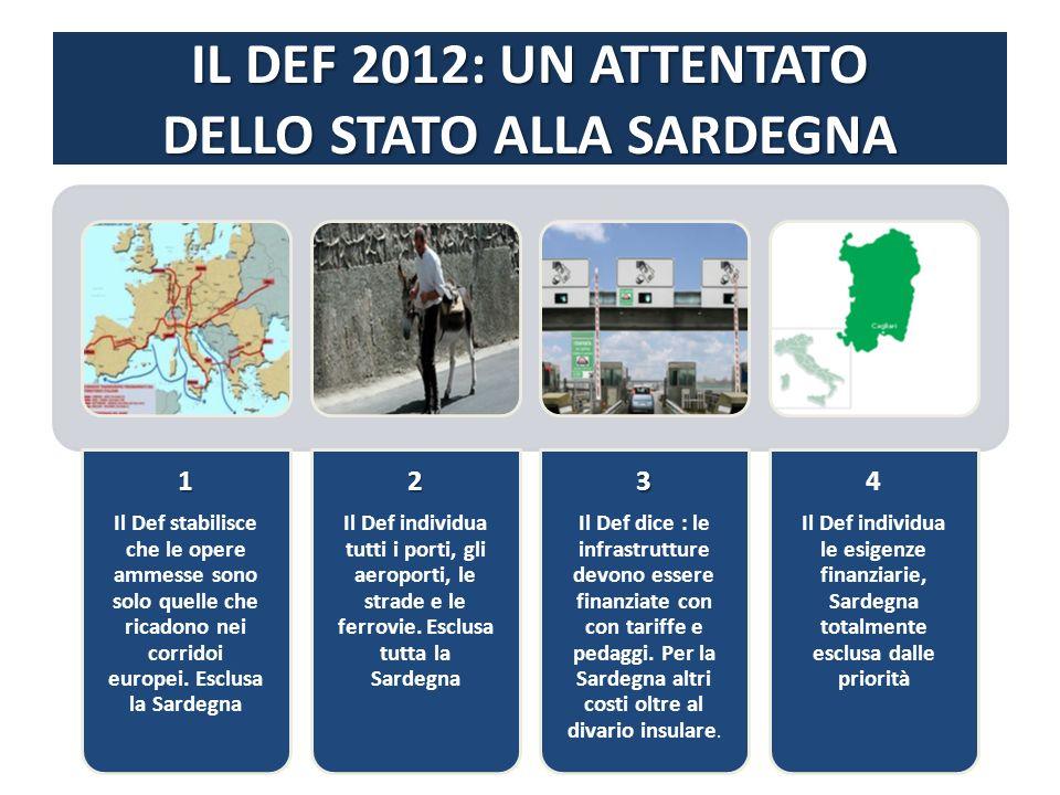IL DEF 2012: UN ATTENTATO DELLO STATO ALLA SARDEGNA 1 Il Def stabilisce che le opere ammesse sono solo quelle che ricadono nei corridoi europei. Esclu