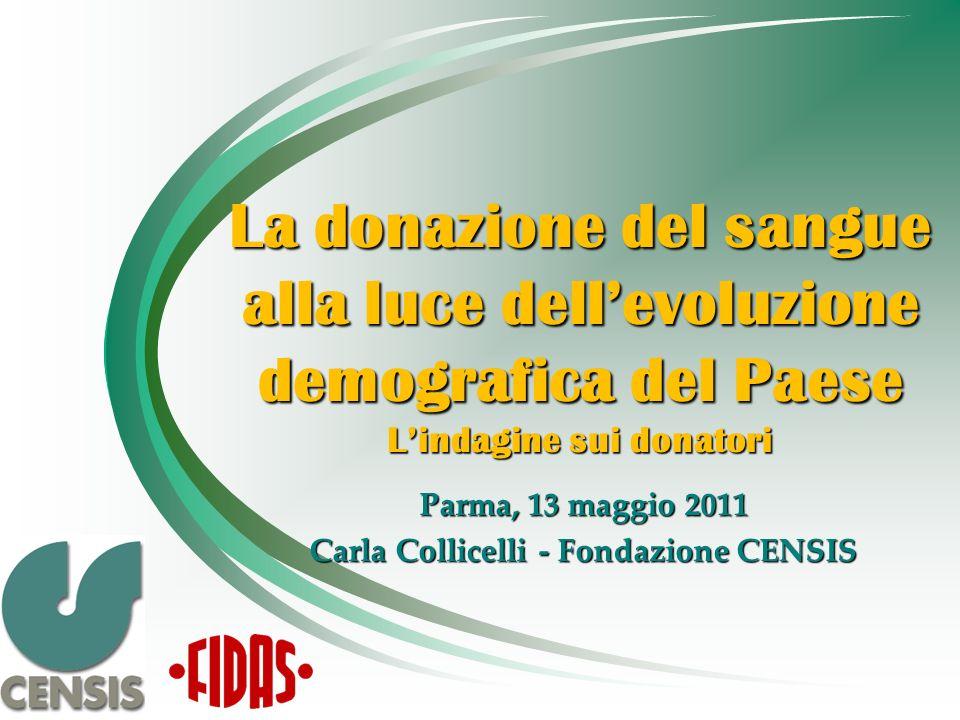 La donazione del sangue alla luce dellevoluzione demografica del Paese Lindagine sui donatori Parma, 13 maggio 2011 Carla Collicelli - Fondazione CENSIS