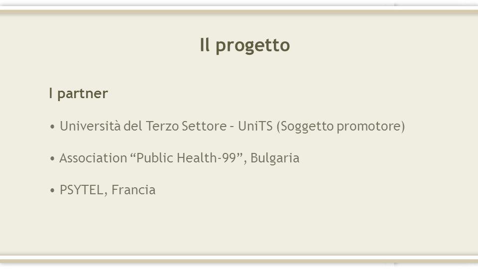 Il progetto I partner Università del Terzo Settore – UniTS (Soggetto promotore) Association Public Health-99, Bulgaria PSYTEL, Francia