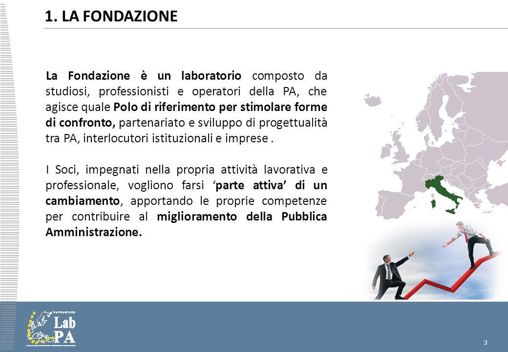 3 1. LA FONDAZIONE La Fondazione è un laboratorio composto da studiosi, professionisti e operatori della PA, che agisce quale Polo di riferimento per
