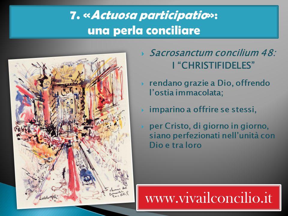 7. «Actuosa participatio»: una perla conciliare www.vivailconcilio.it Sacrosanctum concilium 48: I CHRISTIFIDELES rendano grazie a Dio, offrendo losti