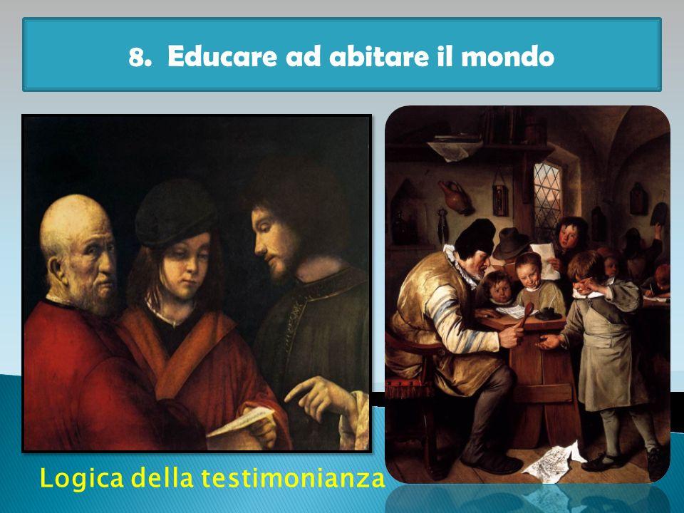 8. Educare ad abitare il mondo Logica della testimonianza