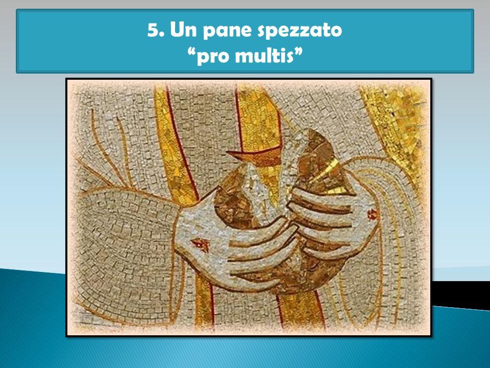 5. Un pane spezzato pro multis