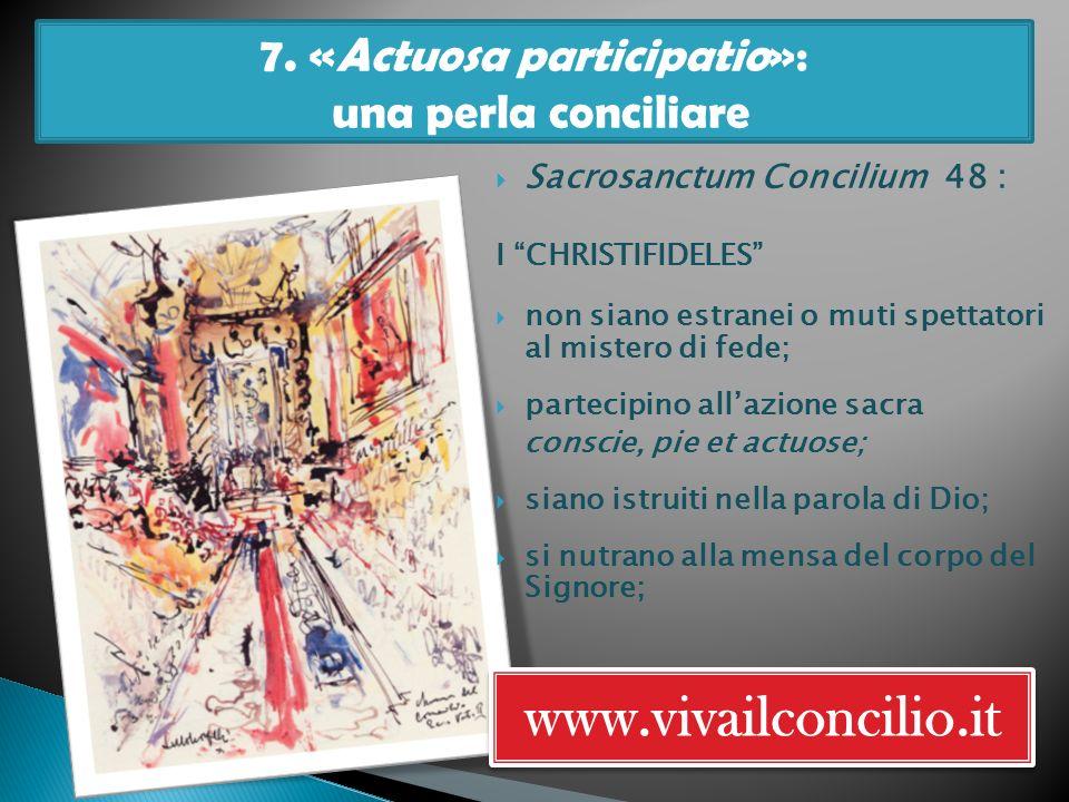 7. «Actuosa participatio»: una perla conciliare www.vivailconcilio.it Sacrosanctum Concilium 48 : I CHRISTIFIDELES non siano estranei o muti spettator