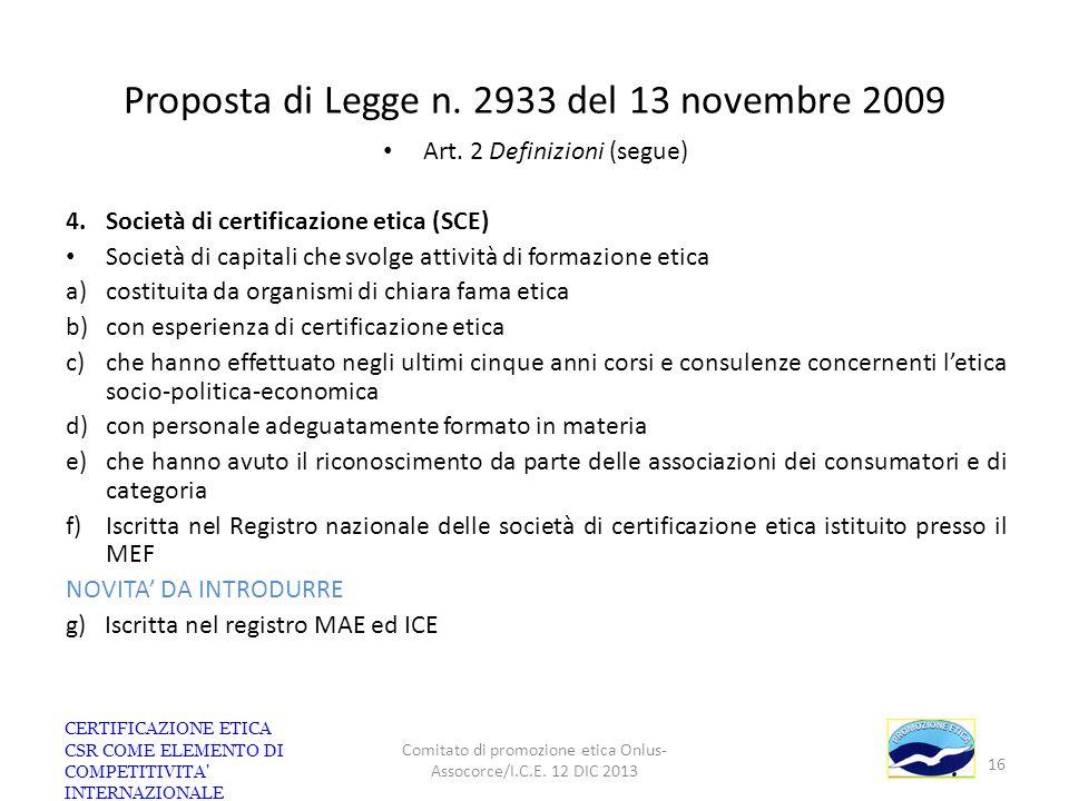 Proposta di Legge n. 2933 del 13 novembre 2009 Art. 2 Definizioni (segue) 4.Società di certificazione etica (SCE) Società di capitali che svolge attiv