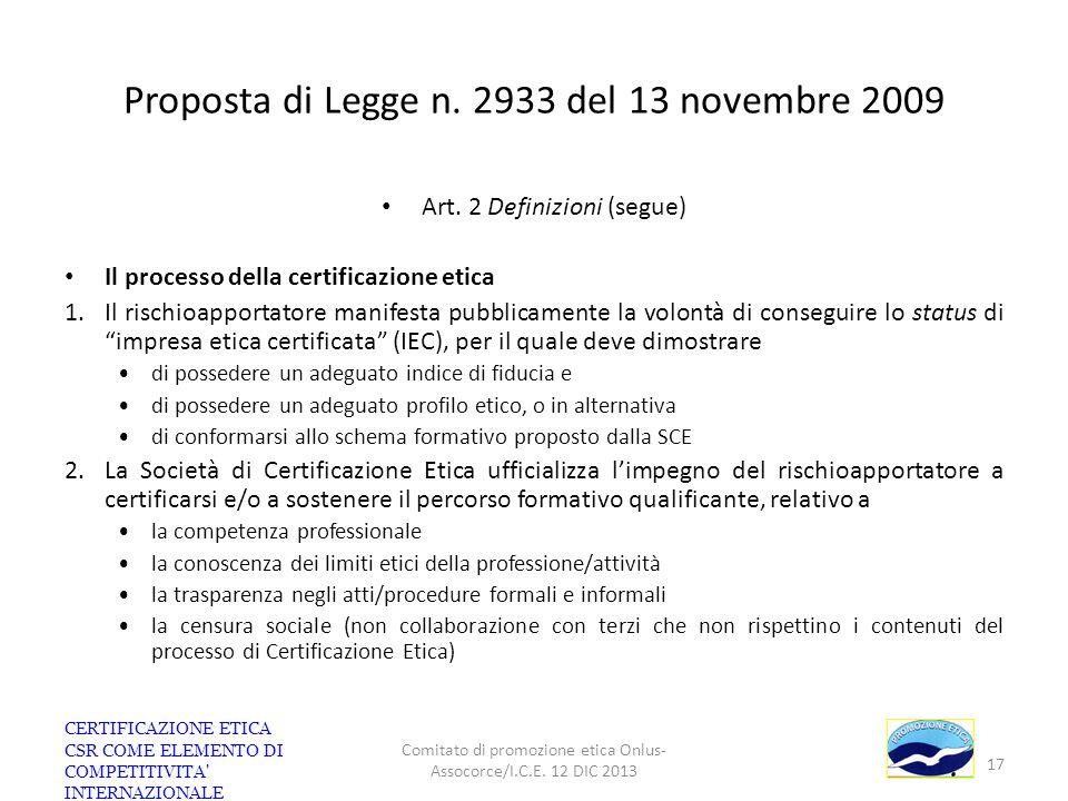 Proposta di Legge n. 2933 del 13 novembre 2009 Art. 2 Definizioni (segue) Il processo della certificazione etica 1.Il rischioapportatore manifesta pub