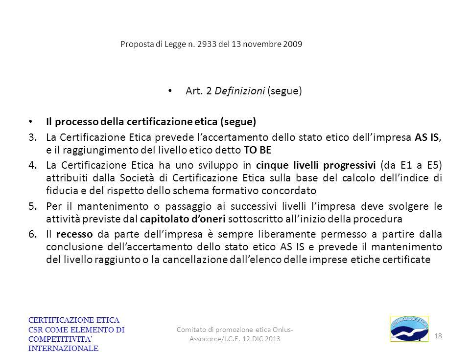 Proposta di Legge n. 2933 del 13 novembre 2009 Art. 2 Definizioni (segue) Il processo della certificazione etica (segue) 3.La Certificazione Etica pre