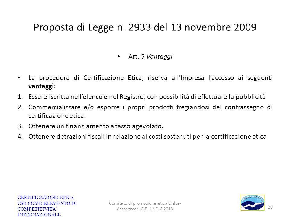 Proposta di Legge n. 2933 del 13 novembre 2009 Art. 5 Vantaggi La procedura di Certificazione Etica, riserva allImpresa laccesso ai seguenti vantaggi: