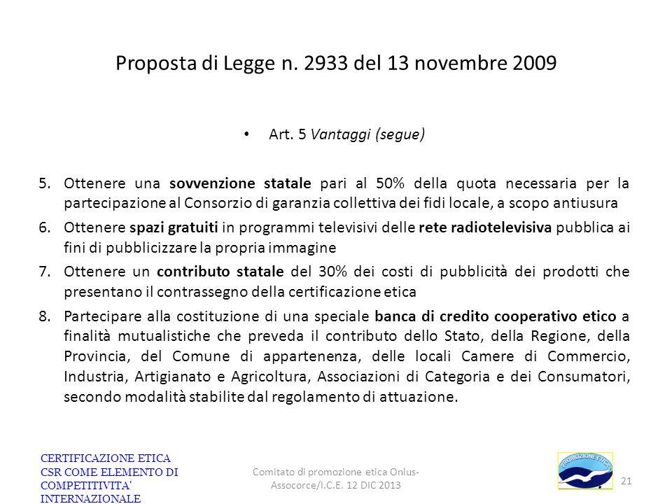 Proposta di Legge n. 2933 del 13 novembre 2009 Art. 5 Vantaggi (segue) 5.Ottenere una sovvenzione statale pari al 50% della quota necessaria per la pa