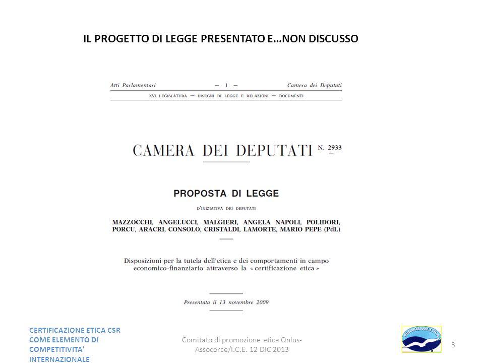 Comitato di promozione etica Onlus- Assocorce/I.C.E. 12 DIC 2013 3 CERTIFICAZIONE ETICA CSR COME ELEMENTO DI COMPETITIVITA' INTERNAZIONALE IL PROGETTO