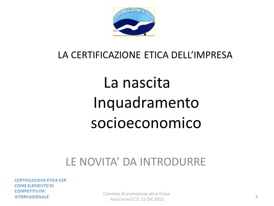 LE NOVITA DA INTRODURRE LA CERTIFICAZIONE ETICA DELLIMPRESA La nascita Inquadramento socioeconomico CERTIFICAZIONE ETICA CSR COME ELEMENTO DI COMPETIT