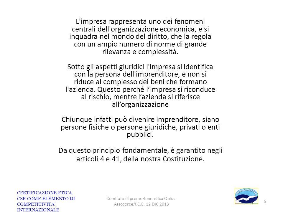 CERTIFICAZIONE ETICA CSR COME ELEMENTO DI COMPETITIVITA' INTERNAZIONALE Comitato di promozione etica Onlus- Assocorce/I.C.E. 12 DIC 2013 5 L'impresa r
