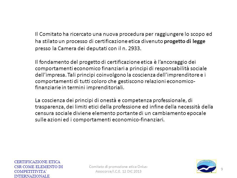 CERTIFICAZIONE ETICA CSR COME ELEMENTO DI COMPETITIVITA' INTERNAZIONALE Comitato di promozione etica Onlus- Assocorce/I.C.E. 12 DIC 2013 9 Il Comitato