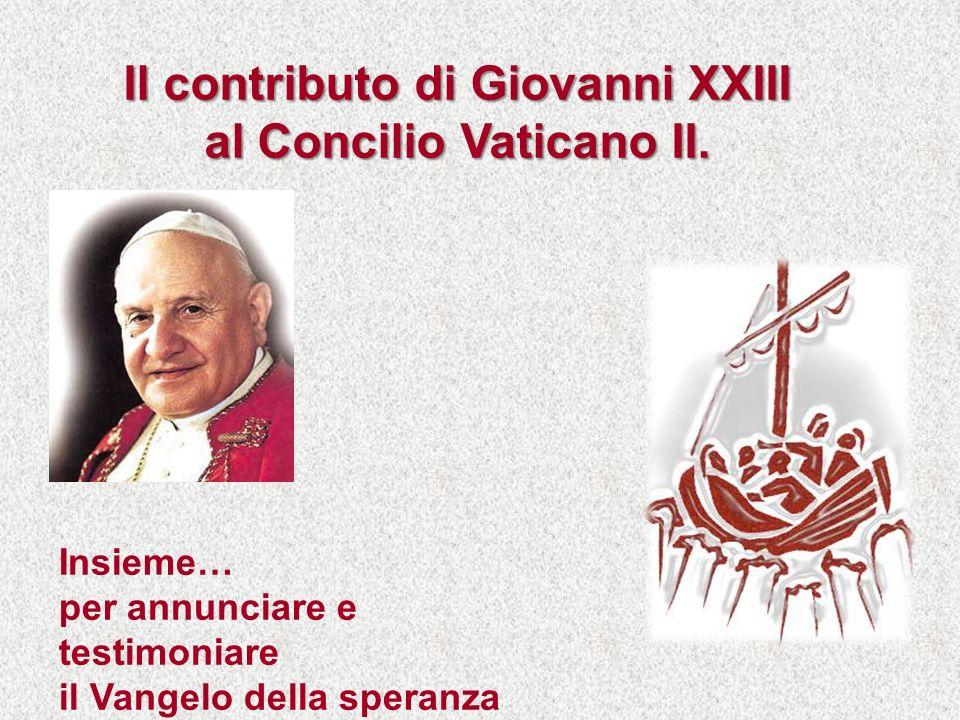 Insieme… per annunciare e testimoniare il Vangelo della speranza Il contributo di Giovanni XXIII al Concilio Vaticano II.