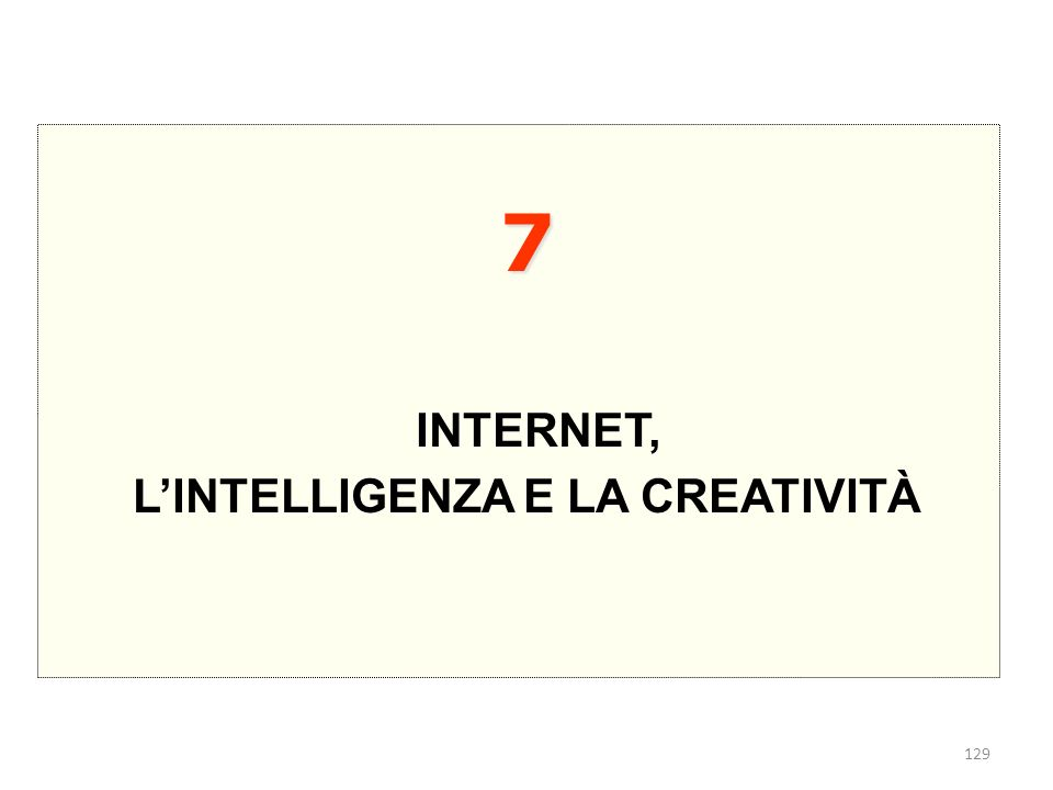129 7 INTERNET, LINTELLIGENZA E LA CREATIVITÀ