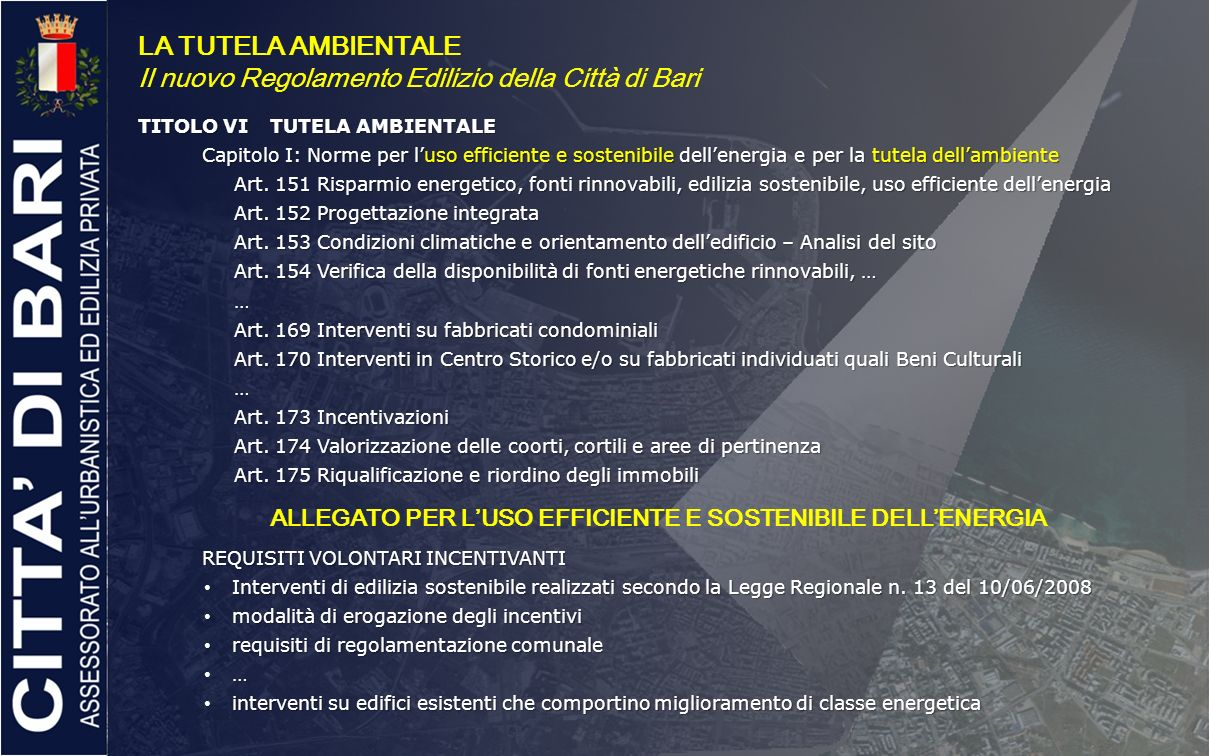 LA TUTELA AMBIENTALE Il nuovo Regolamento Edilizio della Città di Bari TITOLO VITUTELA AMBIENTALE Capitolo I: Norme per luso efficiente e sostenibile