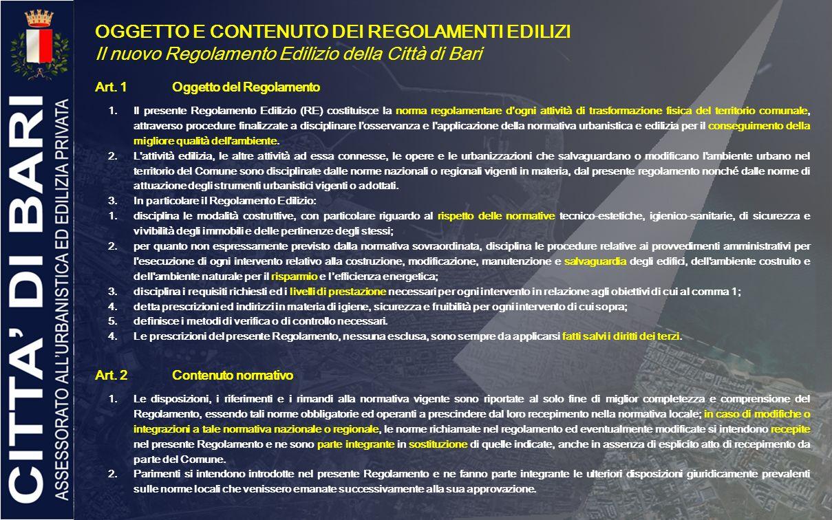 PREROGATIVE DI UN REGOLAMENTO EDILIZIO SOSTENIBILE 1.Promuove la QUALITA DELLAMBIENTE URBANO 2.Individua i parametri progettuali ai fini della QUALITA DELLEDIFICIO 3.Regola la buona pratica progettuale e costruttiva ai fini della TUTELA AMBIENTALE 4.E dotato dellALLEGATO PER LUSO EFFICIENTE E SOSTENIBILE DELLENERGIA IL REGOLAMENTO EDILIZIO: rappresenta lo strumento per il conseguimento degli obiettivi di uso efficiente dellenergia, contenimento dei consumi e lutilizzo di fonti di energia rinnovabili nelle costruzioni edilizie; consente di agire sulle prestazioni ambientali degli edifici sia in fase di nuove costruzioni sia in fase di riqualificazione; concretizza, in requisiti progettuali a cui devono rispondere gli interventi edilizi del territorio comunale, le esigenze di miglioramento dellefficienza energetica, di risparmio energetico e di contenimento dei consumi energetici e di tutela della qualità dellaria.