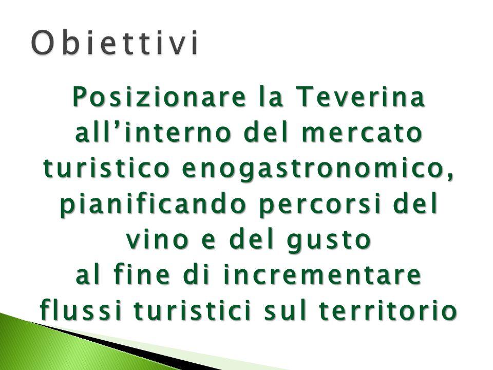 Posizionare la Teverina allinterno del mercato turistico enogastronomico, pianificando percorsi del vino e del gusto al fine di incrementare flussi turistici sul territorio