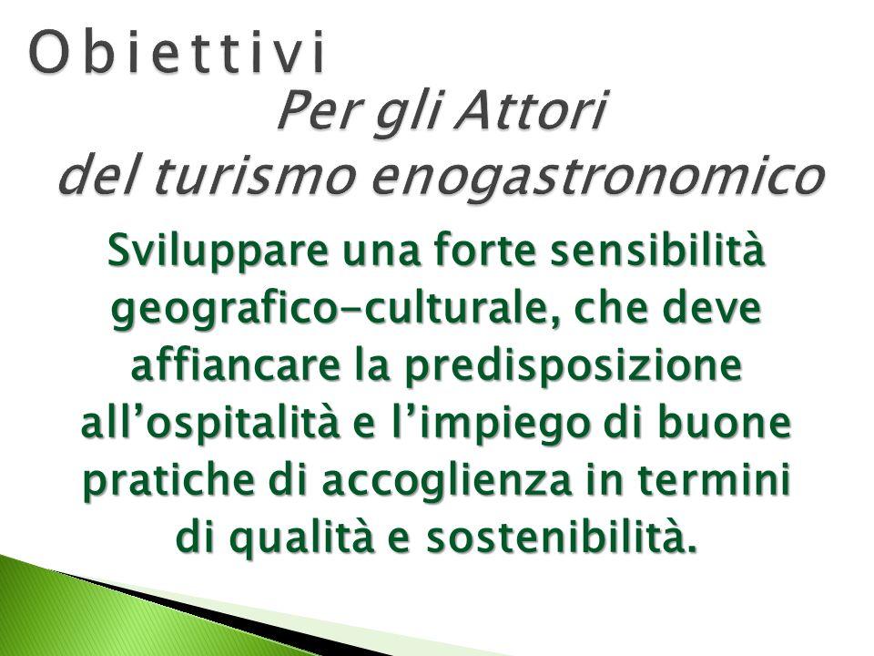 Sviluppare una forte sensibilità geografico-culturale, che deve affiancare la predisposizione allospitalità e limpiego di buone pratiche di accoglienza in termini di qualità e sostenibilità.