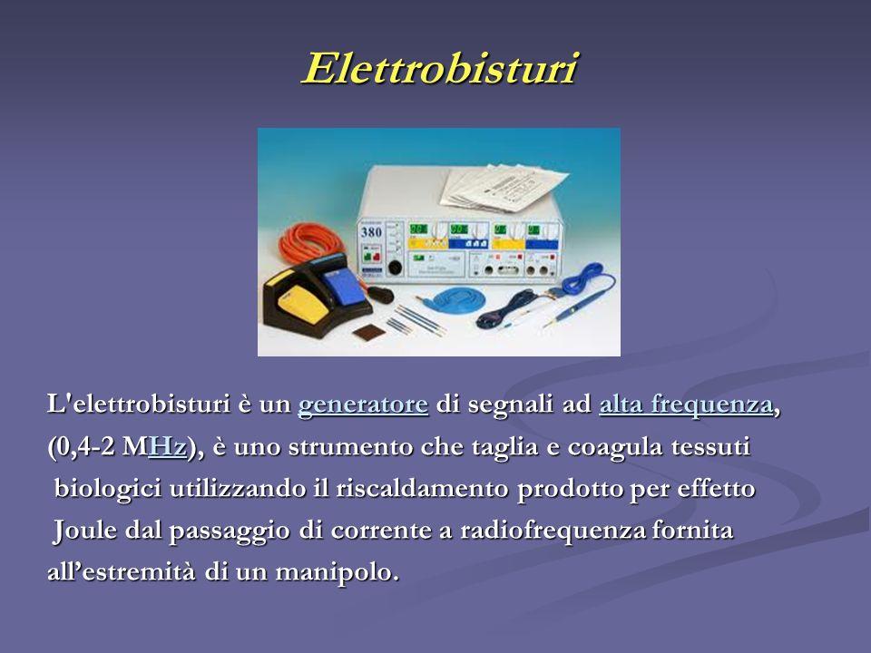 Elettrobisturi L'elettrobisturi è un generatore di segnali ad alta frequenza, generatorealta frequenzageneratorealta frequenza (0,4-2 MHz), è uno stru