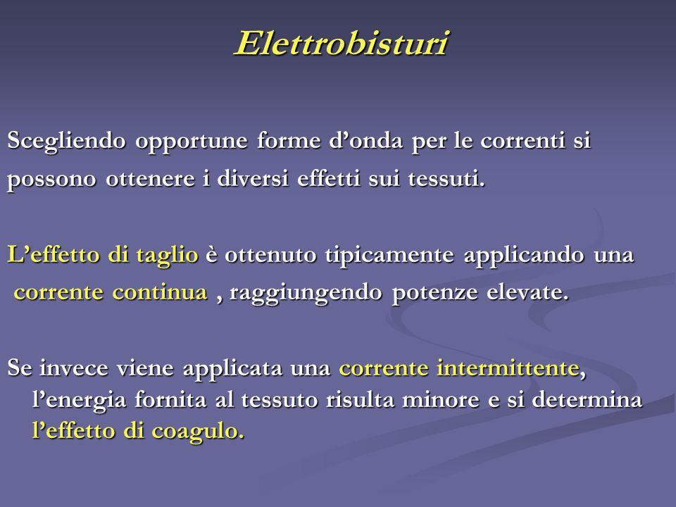 Elettrobisturi Scegliendo opportune forme donda per le correnti si possono ottenere i diversi effetti sui tessuti. Leffetto di taglio è ottenuto tipic