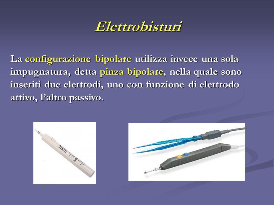 Elettrobisturi La configurazione bipolare utilizza invece una sola impugnatura, detta pinza bipolare, nella quale sono inseriti due elettrodi, uno con