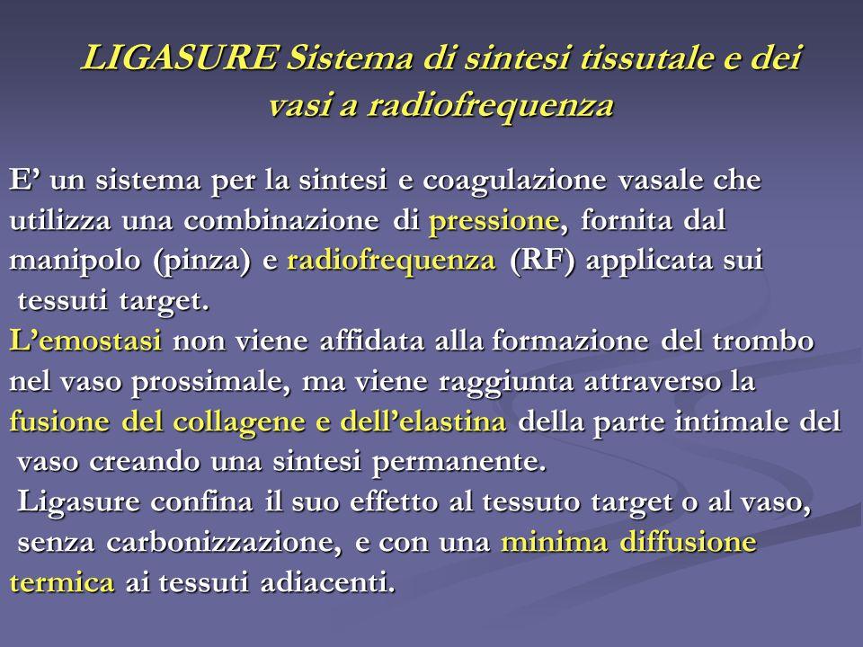 LIGASURE Sistema di sintesi tissutale e dei vasi a radiofrequenza E un sistema per la sintesi e coagulazione vasale che utilizza una combinazione di p