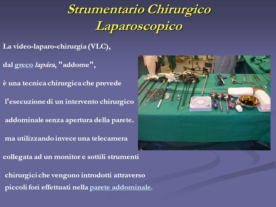 Strumentario Chirurgico Laparoscopico La video-laparo-chirurgia (VLC), dal greco lapára,