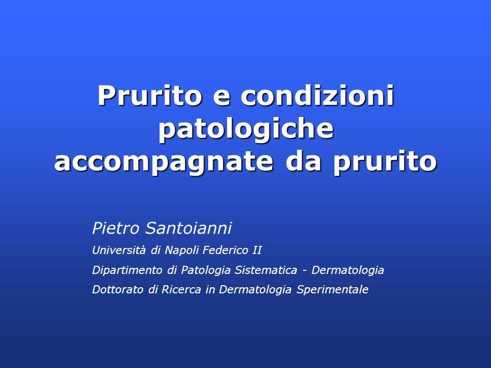 Prurito e condizioni patologiche accompagnate da prurito Pietro Santoianni Università di Napoli Federico II Dipartimento di Patologia Sistematica - De