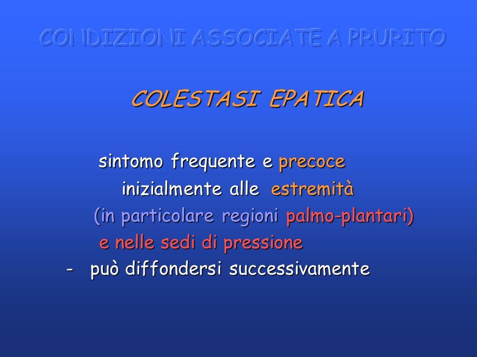 COLESTASI EPATICA COLESTASI EPATICA sintomo frequente e precoce sintomo frequente e precoce inizialmente alle estremità inizialmente alle estremità (i