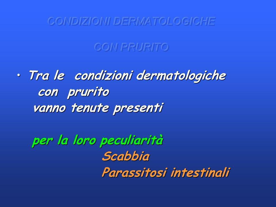 Tra le condizioni dermatologicheTra le condizioni dermatologiche con prurito con prurito vanno tenute presenti vanno tenute presenti per la loro pecul