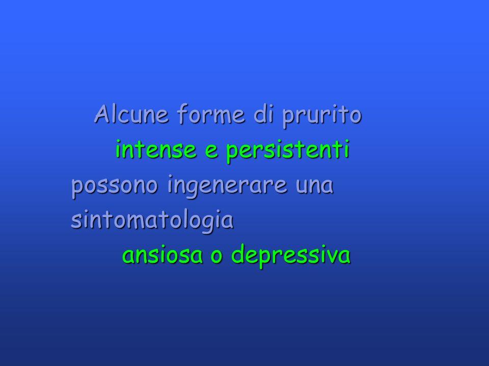 Alcune forme di prurito Alcune forme di prurito intense e persistenti intense e persistenti possono ingenerare una possono ingenerare una sintomatolog