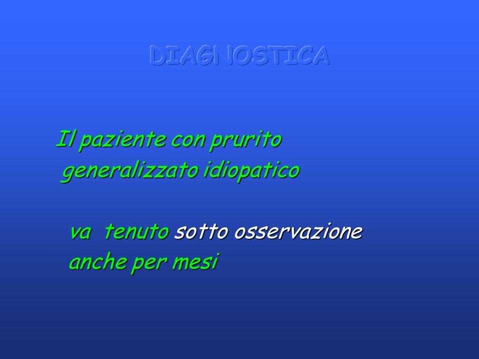 Il paziente con prurito Il paziente con prurito generalizzato idiopatico generalizzato idiopatico va tenuto sotto osservazione va tenuto sotto osserva