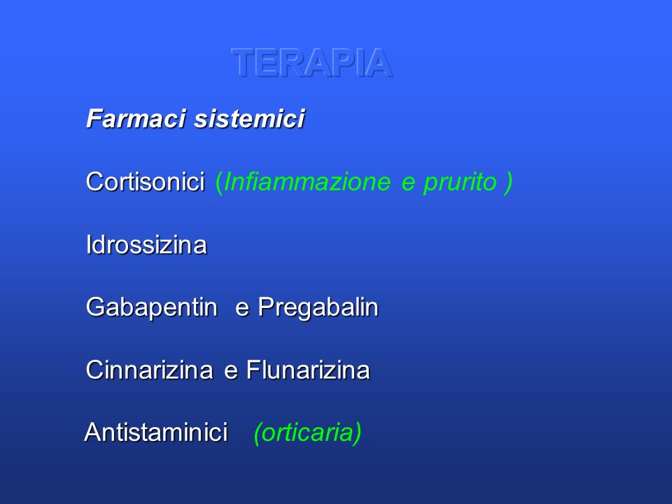 Farmaci sistemici Farmaci sistemici Cortisonici Cortisonici (Infiammazione e prurito ) Idrossizina Idrossizina Gabapentin e Pregabalin Gabapentin e Pr