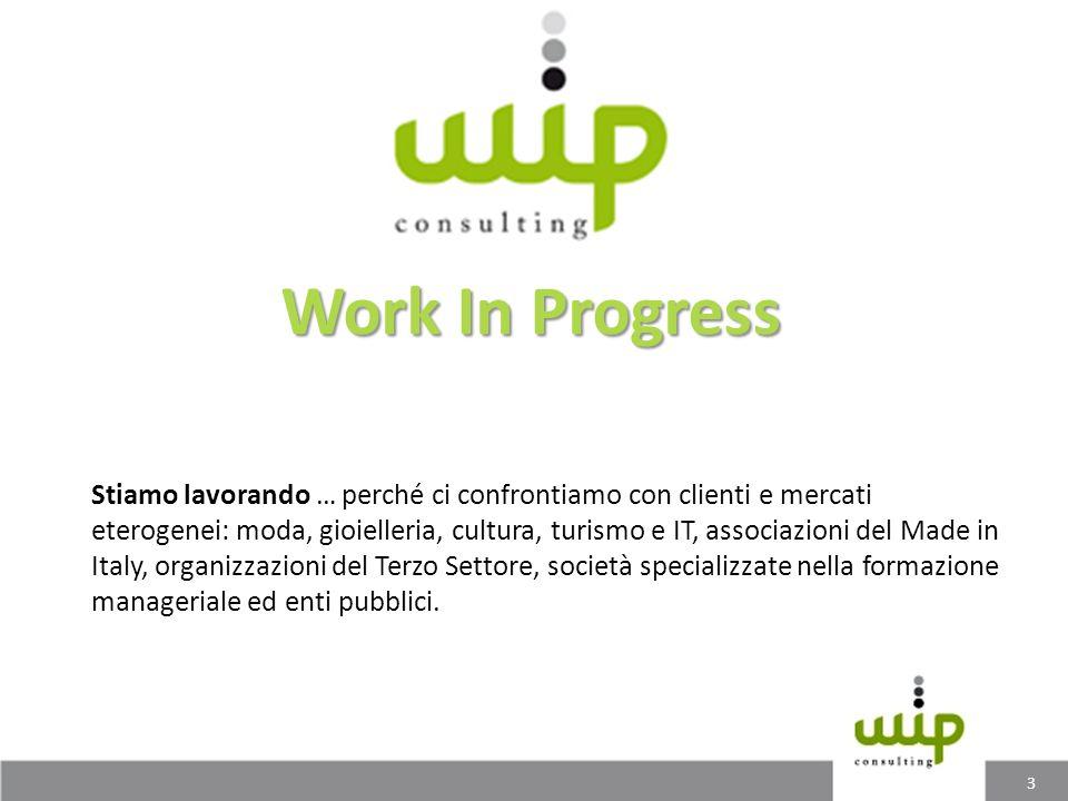 Work In Progress Stiamo lavorando … perché ci confrontiamo con clienti e mercati eterogenei: moda, gioielleria, cultura, turismo e IT, associazioni de