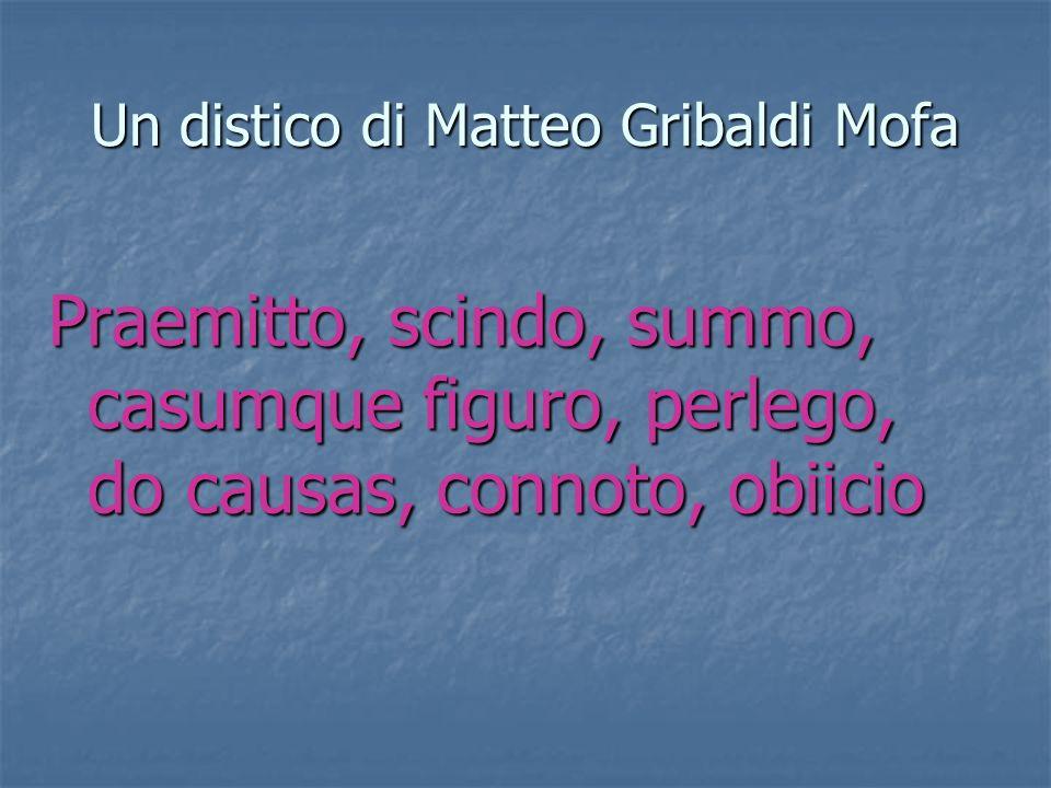Un distico di Matteo Gribaldi Mofa Praemitto, scindo, summo, casumque figuro, perlego, do causas, connoto, obiicio