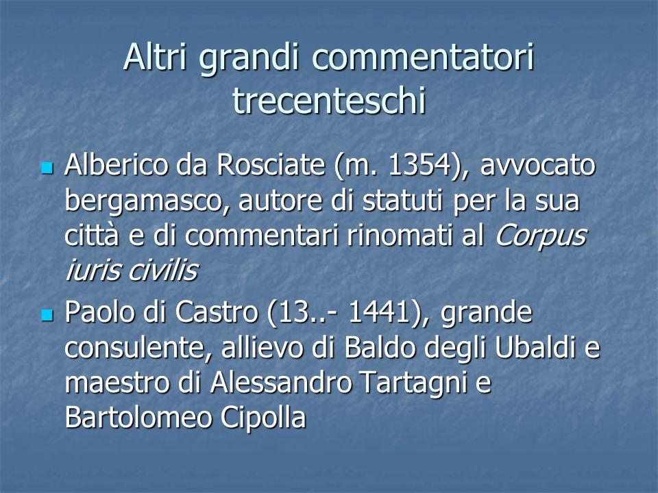 Altri grandi commentatori trecenteschi Alberico da Rosciate (m. 1354), avvocato bergamasco, autore di statuti per la sua città e di commentari rinomat