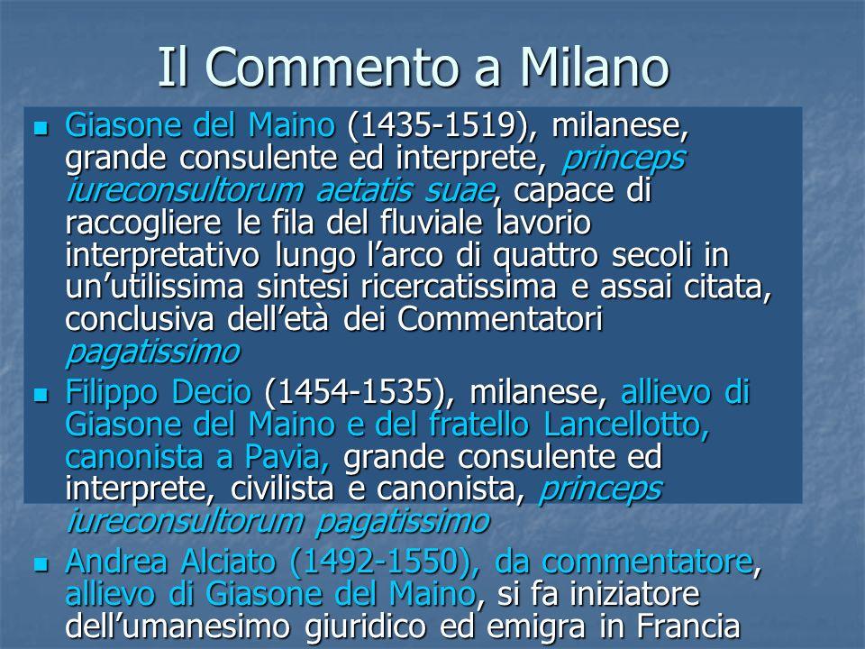 Il Commento a Milano Giasone del Maino (1435-1519), milanese, grande consulente ed interprete, princeps iureconsultorum aetatis suae, capace di raccog