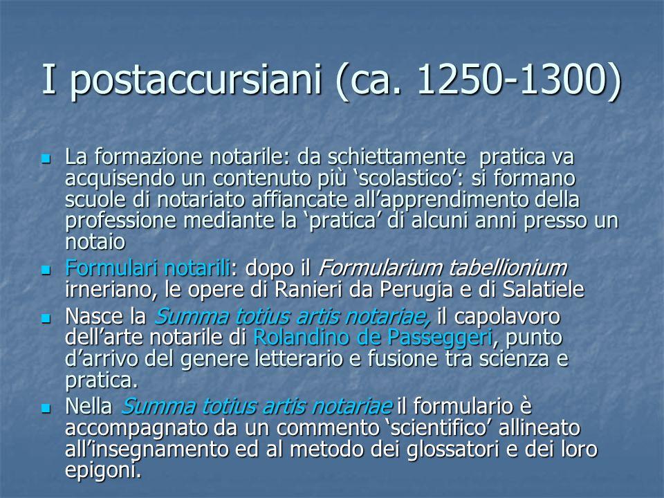 I postaccursiani (ca. 1250-1300) La formazione notarile: da schiettamente pratica va acquisendo un contenuto più scolastico: si formano scuole di nota