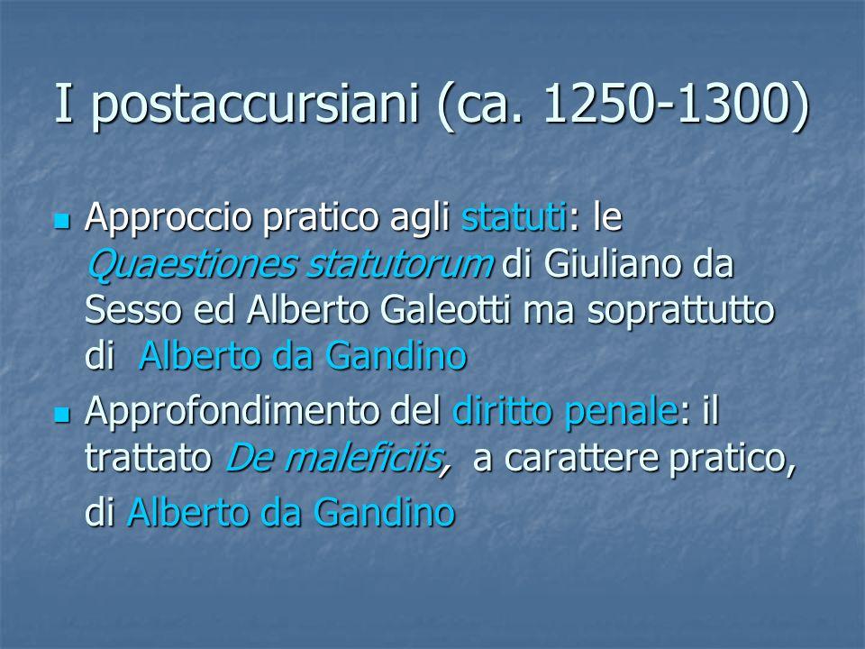 I postaccursiani (ca. 1250-1300) Approccio pratico agli statuti: le Quaestiones statutorum di Giuliano da Sesso ed Alberto Galeotti ma soprattutto di