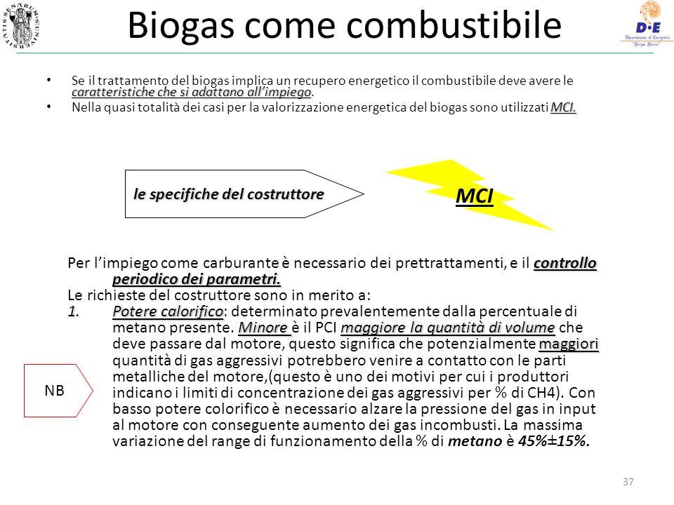 37 Biogas come combustibile caratteristiche che si adattano allimpiego Se il trattamento del biogas implica un recupero energetico il combustibile deve avere le caratteristiche che si adattano allimpiego.