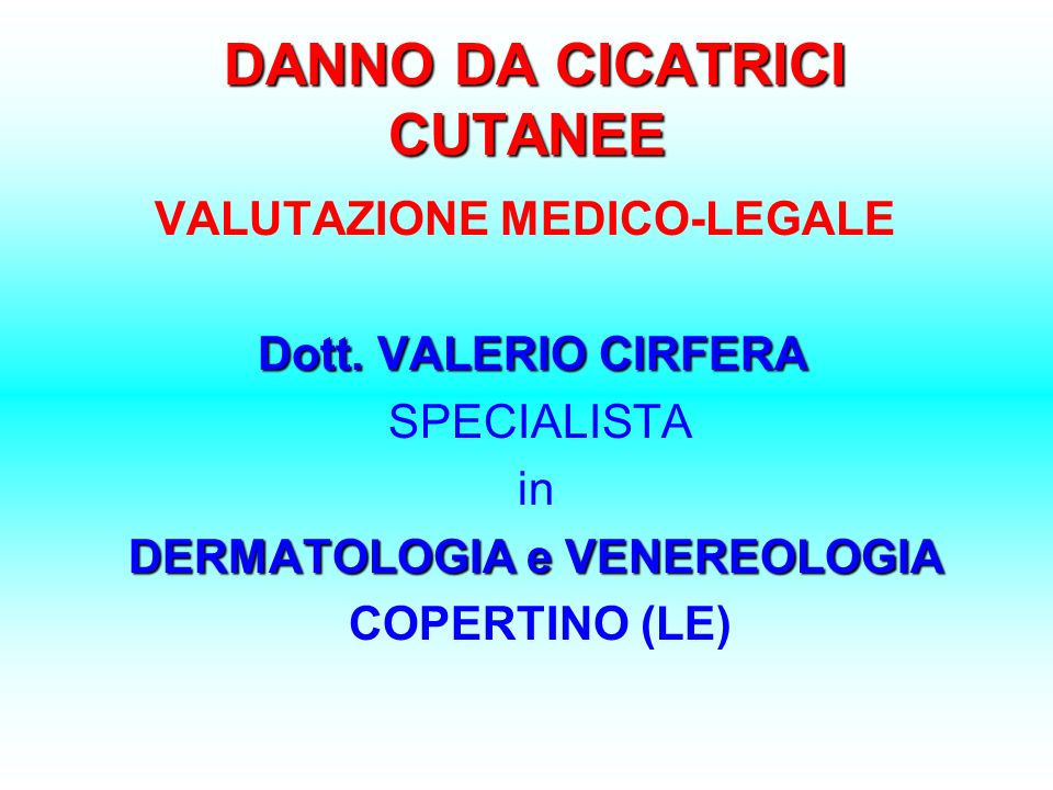 DEFINIZIONE MEDICO-LEGALE CICATRICE è una modificazione peggiorativa dello stato di salute anteriore dellorgano cutaneo dellindividuo, considerato nel suo complesso somato-psichico ed in quanto tale risarcibile