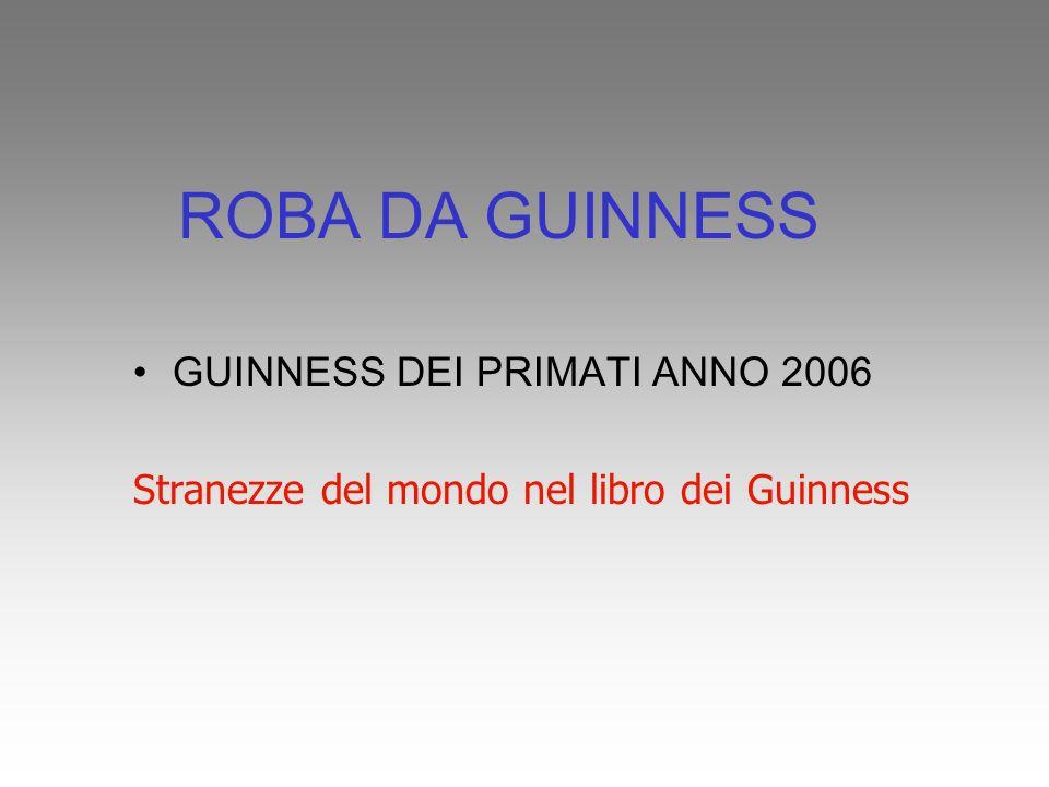 ROBA DA GUINNESS GUINNESS DEI PRIMATI ANNO 2006 Stranezze del mondo nel libro dei Guinness